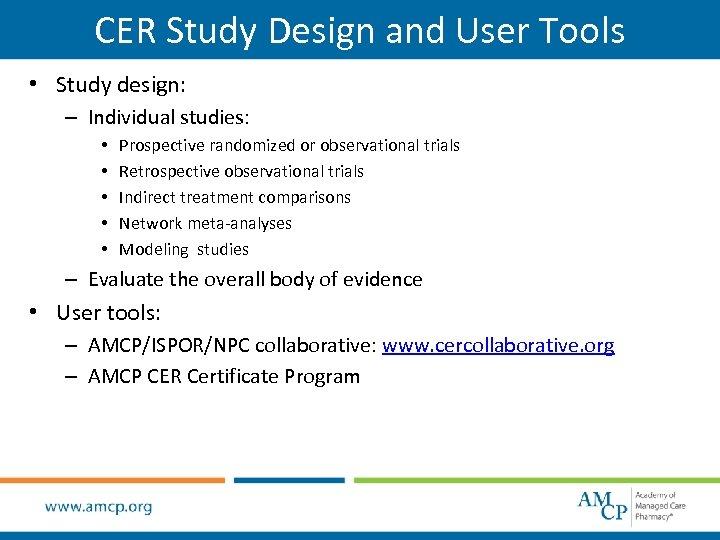 CER Study Design and User Tools • Study design: – Individual studies: • •