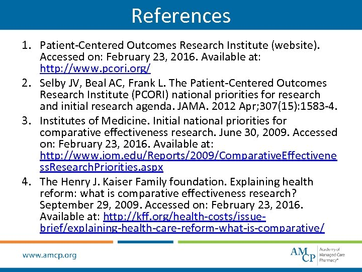 References 1. Patient-Centered Outcomes Research Institute (website). Accessed on: February 23, 2016. Available at: