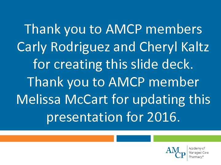 Thank you to AMCP members Carly Rodriguez and Cheryl Kaltz for creating this slide