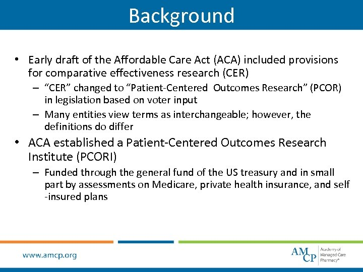 Background • Early draft of the Affordable Care Act (ACA) included provisions for comparative
