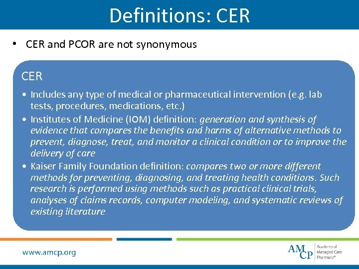 Definitions: CER • CER and PCOR are not synonymous CER • Includes any type
