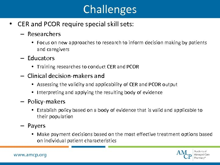 Challenges • CER and PCOR require special skill sets: – Researchers • Focus on