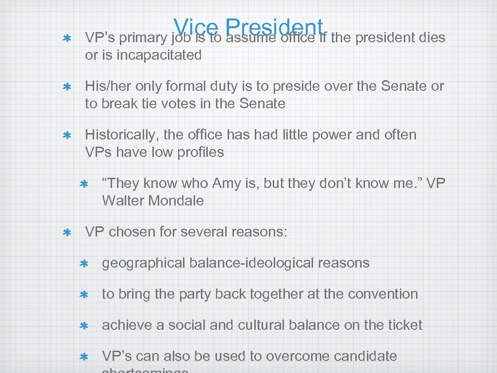 Vice President VP's primary job is to assume office if the president dies or