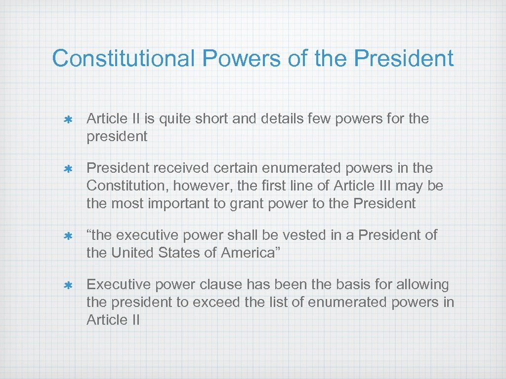 Constitutional Powers of the President Article II is quite short and details few powers