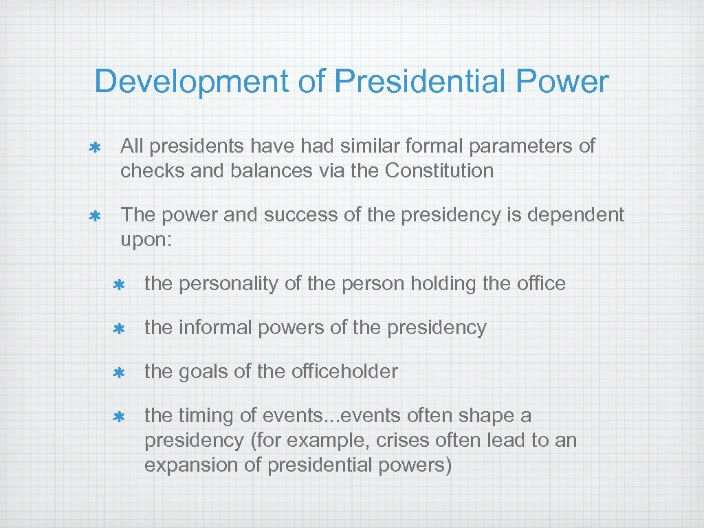 Development of Presidential Power All presidents have had similar formal parameters of checks and