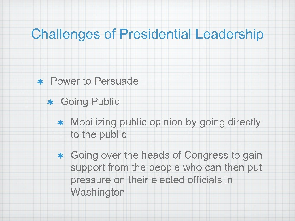 Challenges of Presidential Leadership Power to Persuade Going Public Mobilizing public opinion by going