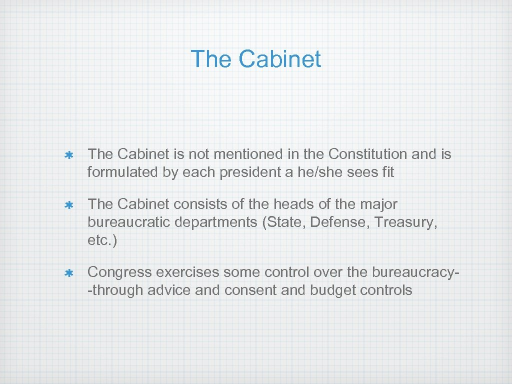 The Cabinet is not mentioned in the Constitution and is formulated by each president