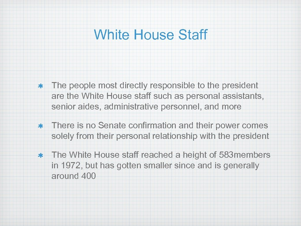 White House Staff The people most directly responsible to the president are the White