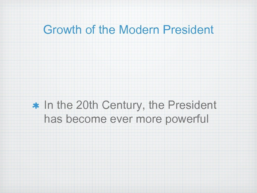 Growth of the Modern President In the 20 th Century, the President has become