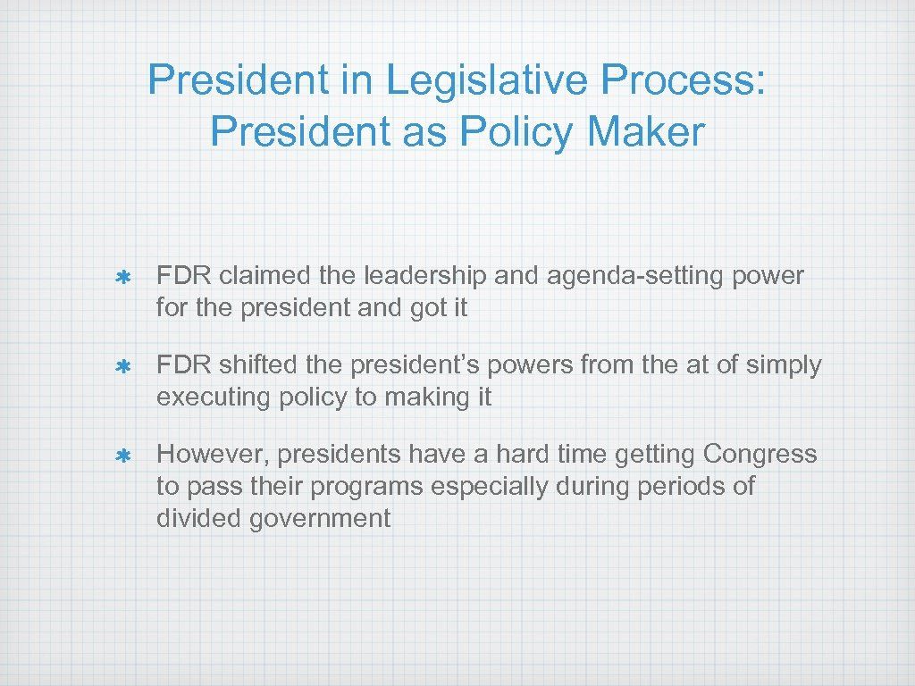 President in Legislative Process: President as Policy Maker FDR claimed the leadership and agenda-setting