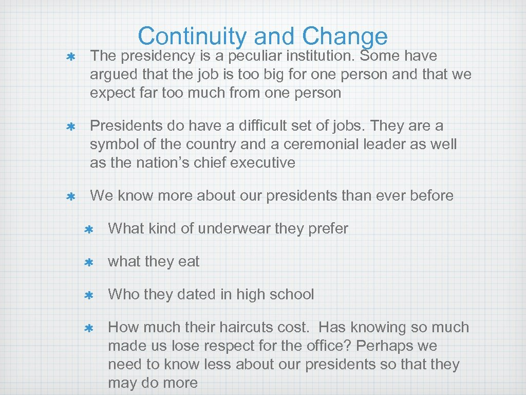 Continuity and Change The presidency is a peculiar institution. Some have argued that the