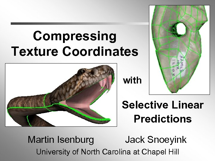 Compressing Texture Coordinates with h Selective Linear Predictions Martin Isenburg Jack Snoeyink University of