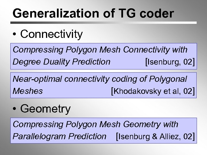 Generalization of TG coder • Connectivity Compressing Polygon Mesh Connectivity with Degree Duality Prediction