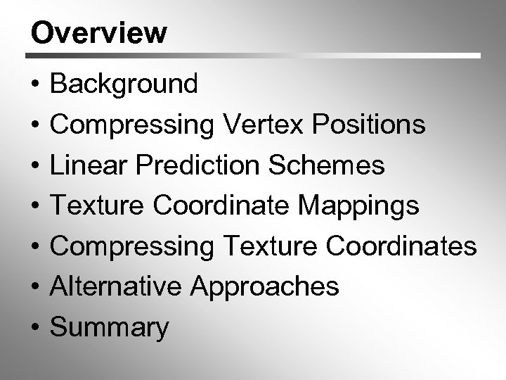 Overview • • Background Compressing Vertex Positions Linear Prediction Schemes Texture Coordinate Mappings Compressing