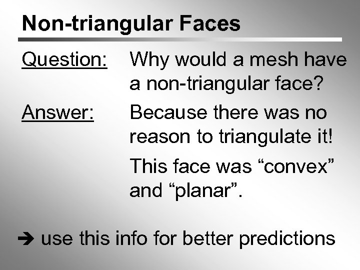 Non-triangular Faces Question: Answer: Why would a mesh have a non-triangular face? Because there