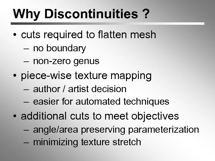 Why Discontinuities ? • cuts required to flatten mesh – no boundary – non-zero