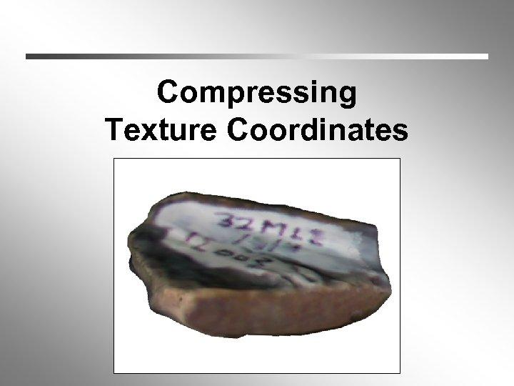 Compressing Texture Coordinates