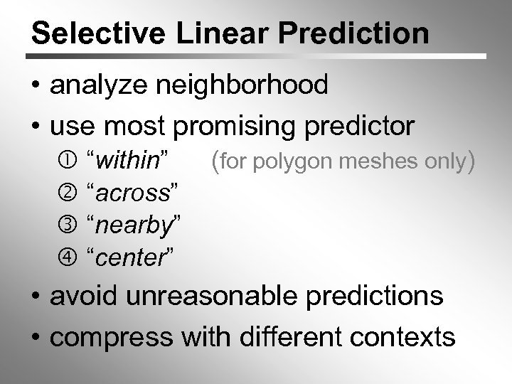 """Selective Linear Prediction • analyze neighborhood • use most promising predictor """"within"""" """"across"""" """"nearby"""""""