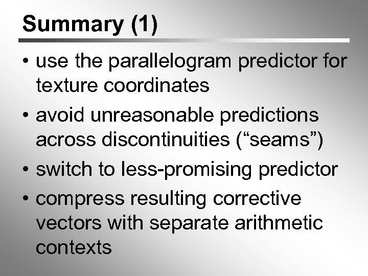 Summary (1) • use the parallelogram predictor for texture coordinates • avoid unreasonable predictions