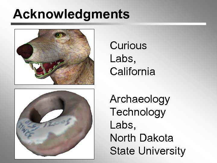 Acknowledgments Curious Labs, California Archaeology Technology Labs, North Dakota State University