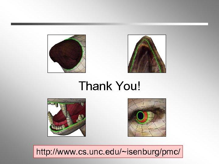 Thank You! http: //www. cs. unc. edu/~isenburg/pmc/