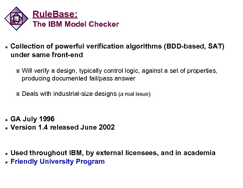 Rule. Base: The IBM Model Checker n Collection of powerful verification algorithms (BDD-based, SAT)