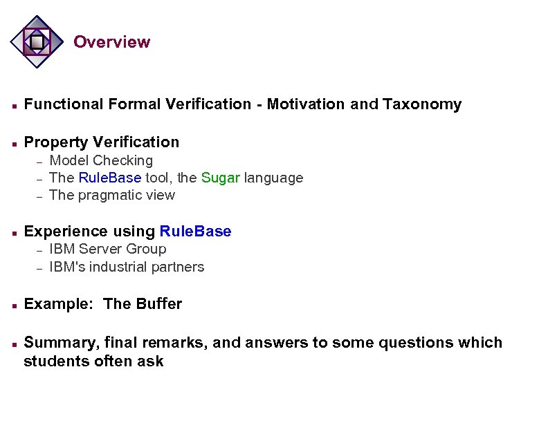 Overview n Functional Formal Verification - Motivation and Taxonomy n Property Verification – –