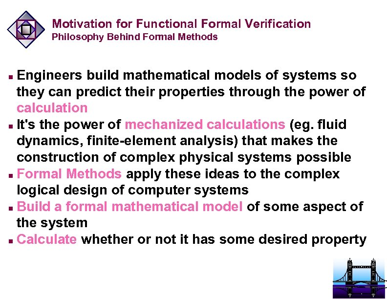 Motivation for Functional Formal Verification Philosophy Behind Formal Methods Engineers build mathematical models of