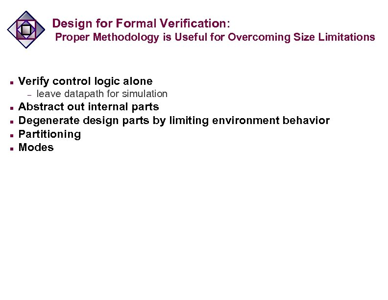 Design for Formal Verification: Proper Methodology is Useful for Overcoming Size Limitations n Verify