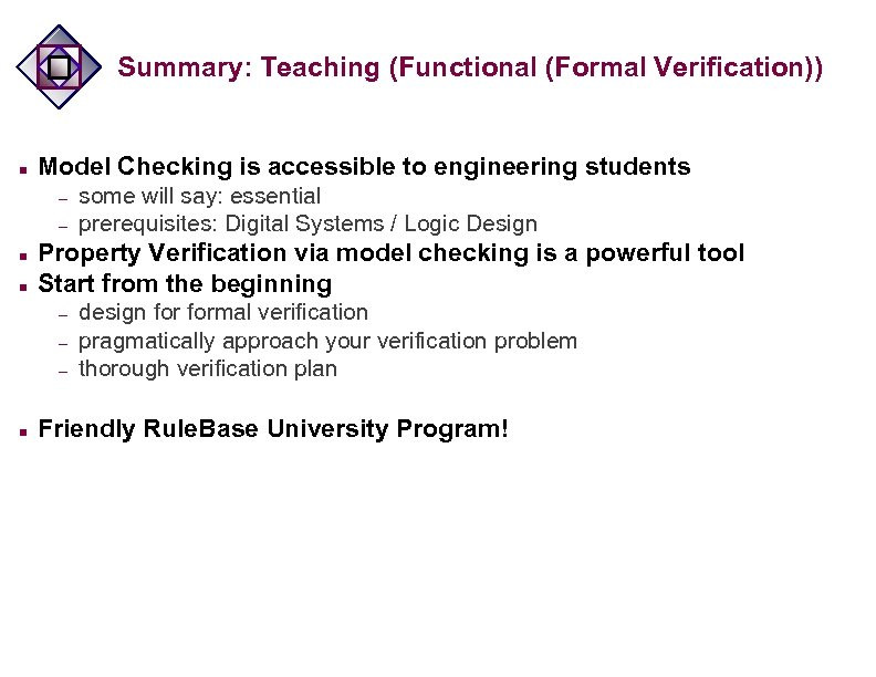 Summary: Teaching (Functional (Formal Verification)) n Model Checking is accessible to engineering students –