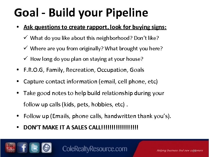 Goal - Build your Pipeline • Ask questions to create rapport, look for buying