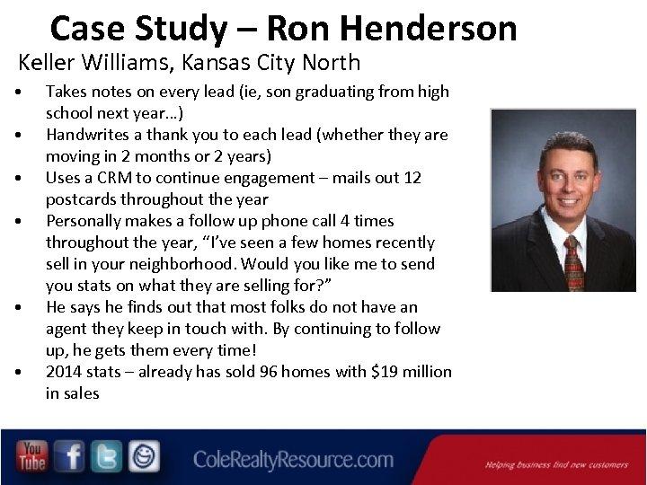 Case Study – Ron Henderson Keller Williams, Kansas City North • • • Takes