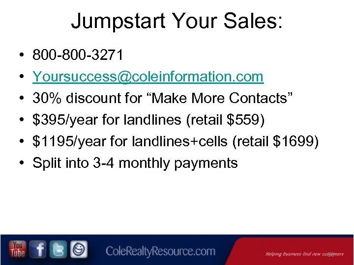 "Jumpstart Your Sales: • • • 800 -3271 Yoursuccess@coleinformation. com 30% discount for ""Make"
