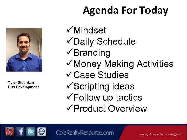 Agenda For Today Tyler Steenken – Bus Development üMindset üDaily Schedule üBranding üMoney Making