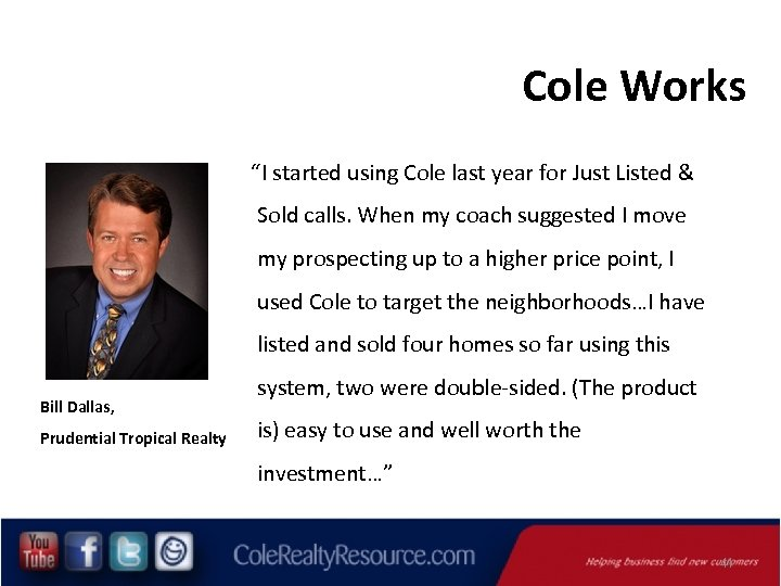 """Cole Works """"I started using Cole last year for Just Listed & Sold calls."""