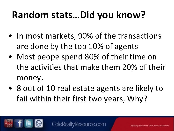 Random stats…Did you know? • In most markets, 90% of the transactions are done