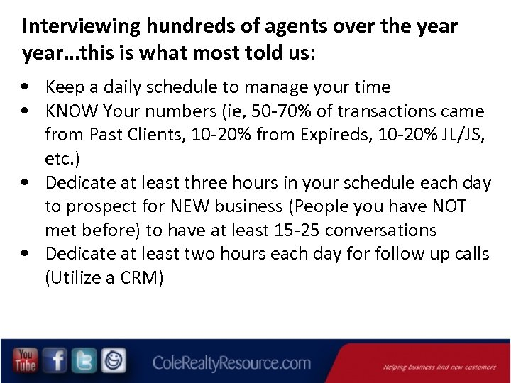 Interviewing hundreds of agents over the year…this is what most told us: • Keep