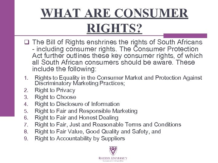 WHAT ARE CONSUMER RIGHTS? q The Bill of Rights enshrines the rights of South