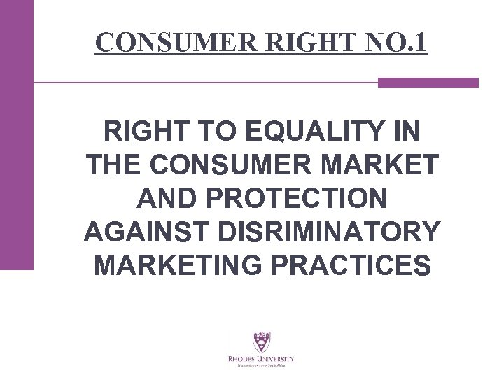 CONSUMER RIGHT NO. 1 RIGHT TO EQUALITY IN THE CONSUMER MARKET AND PROTECTION AGAINST