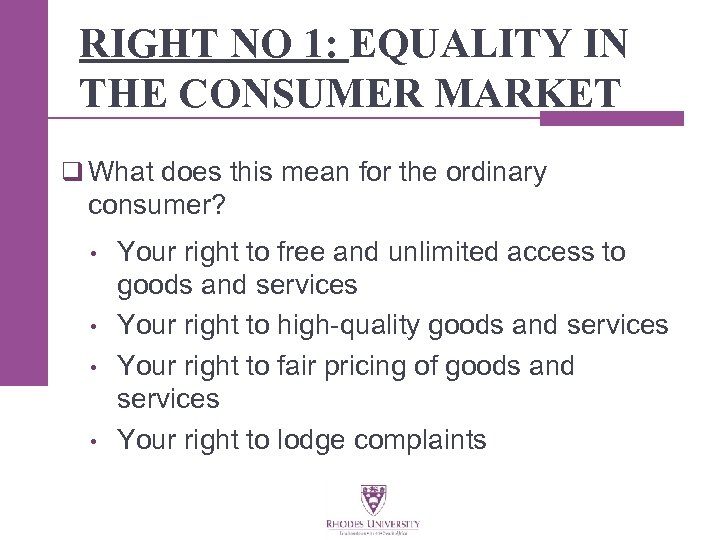 RIGHT NO 1: EQUALITY IN THE CONSUMER MARKET q What does this mean for