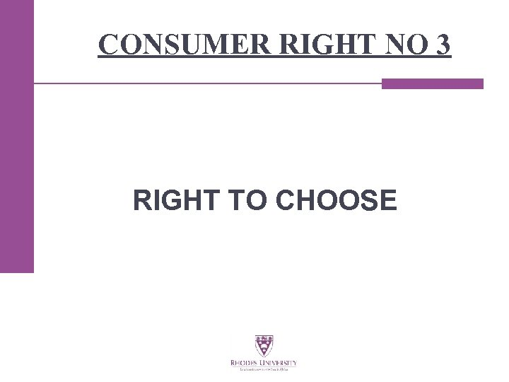 CONSUMER RIGHT NO 3 RIGHT TO CHOOSE