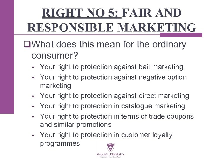 RIGHT NO 5: FAIR AND RESPONSIBLE MARKETING q What does this mean for the