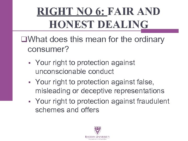 RIGHT NO 6: FAIR AND HONEST DEALING q What does this mean for the