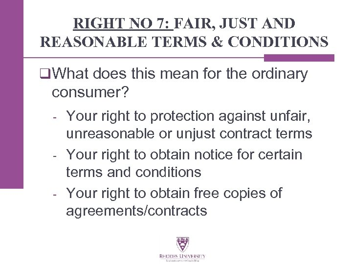 RIGHT NO 7: FAIR, JUST AND REASONABLE TERMS & CONDITIONS q What does this
