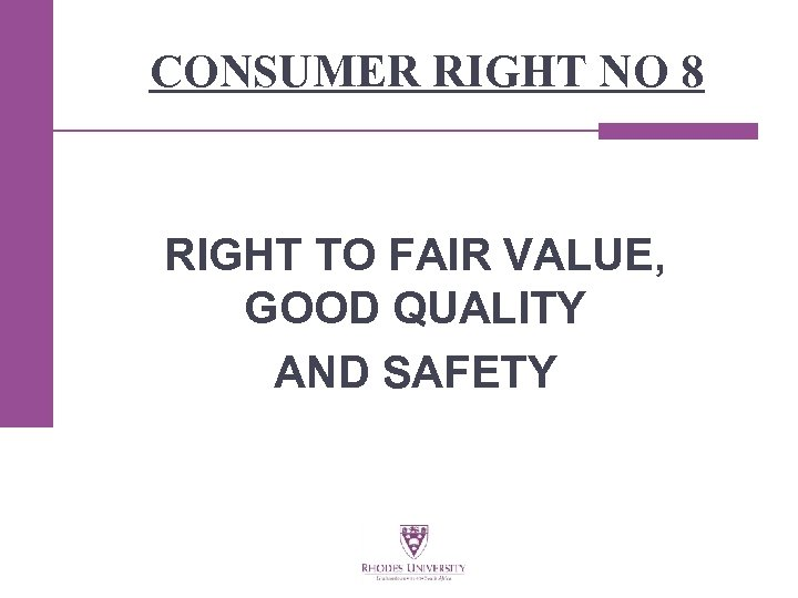 CONSUMER RIGHT NO 8 RIGHT TO FAIR VALUE, GOOD QUALITY AND SAFETY