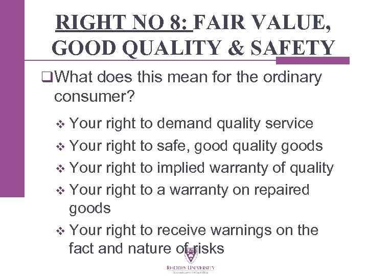 RIGHT NO 8: FAIR VALUE, GOOD QUALITY & SAFETY q What does this mean
