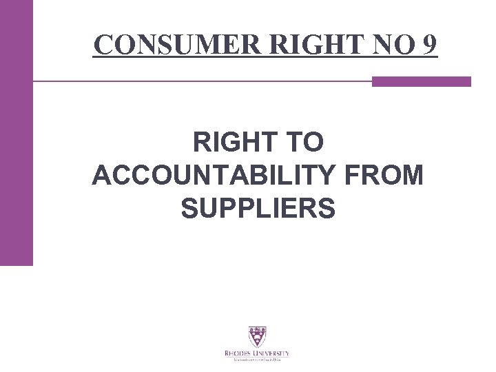 CONSUMER RIGHT NO 9 RIGHT TO ACCOUNTABILITY FROM SUPPLIERS