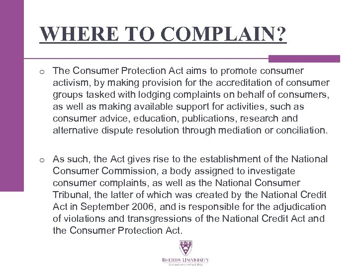 WHERE TO COMPLAIN? o The Consumer Protection Act aims to promote consumer activism, by