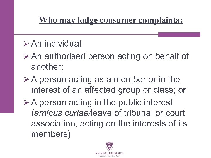 Who may lodge consumer complaints: Ø An individual Ø An authorised person acting on