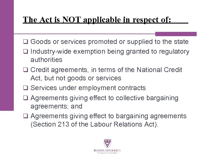 The Act is NOT applicable in respect of: q Goods or services promoted or